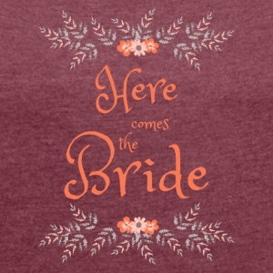 HERE COMES THE BRIDE - Women's T-shirt with rolled up sleeves