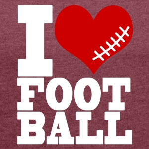 I LOVE FOOTBALL - Women's T-shirt with rolled up sleeves
