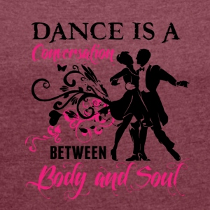 Dance is a conversation between Body and Soul - Women's T-shirt with rolled up sleeves