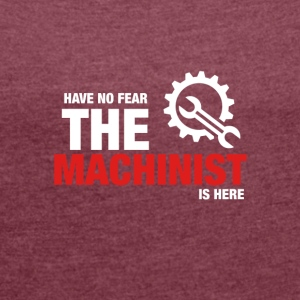 Har No Fear The Machinist Is Here - T-skjorte med rulleermer for kvinner