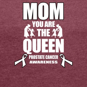 Prostate Cancer Mom You Are the Queen! - Women's T-shirt with rolled up sleeves