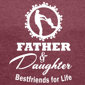 Father and daughter best friends - Women's T-shirt with rolled up sleeves