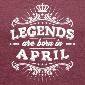 Legends are born in April - Frauen T-Shirt mit gerollten Ärmeln