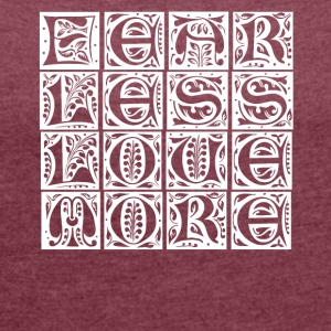 Fear less - love more! - Women's T-shirt with rolled up sleeves