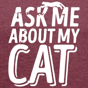 Cats Design - Ask me about my Cat - Women's T-shirt with rolled up sleeves
