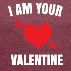 I am your Valentine - Women's T-shirt with rolled up sleeves