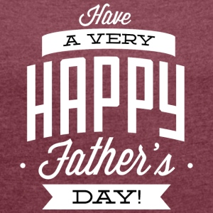 have a very happy father s day whitek - Women's T-shirt with rolled up sleeves
