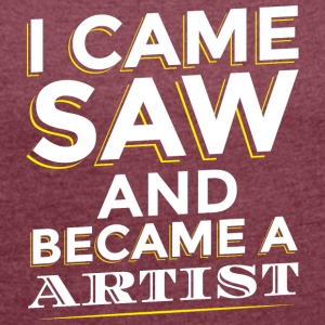 I CAME SAW AND BECAME A ARTIST - Women's T-shirt with rolled up sleeves