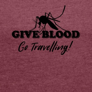 Give Blood Go Travelling - Women's T-shirt with rolled up sleeves