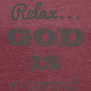Relax God is in control - Women's T-shirt with rolled up sleeves