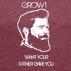 GROW WHAT YOUR FATHER GAVE YOU - Frauen T-Shirt mit gerollten Ärmeln