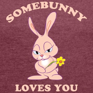 Easter Somebunny Loves You - Women's T-shirt with rolled up sleeves
