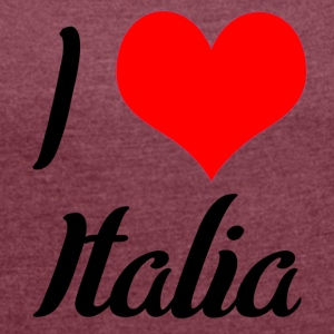 I love Italia - Women's T-shirt with rolled up sleeves