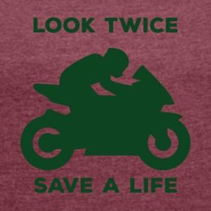 Biker / motorcycle: Look Twice - Save a life. - Women's T-shirt with rolled up sleeves