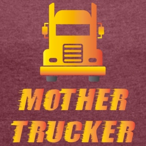 Trucker / Truck Driver: Mother Trucker - Women's T-shirt with rolled up sleeves