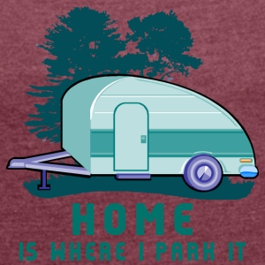 Camping Trailer Home is Where You Park It - Women's T-shirt with rolled up sleeves