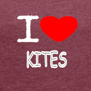 I LOVE KITES - Women's T-shirt with rolled up sleeves