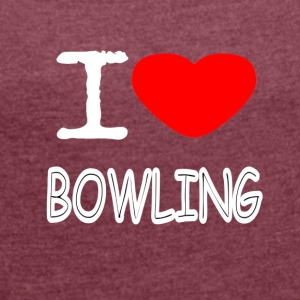 I LOVE BOWLING - Women's T-shirt with rolled up sleeves