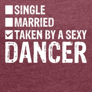 Single Married Taken by a sexy dancer! - Women's T-shirt with rolled up sleeves