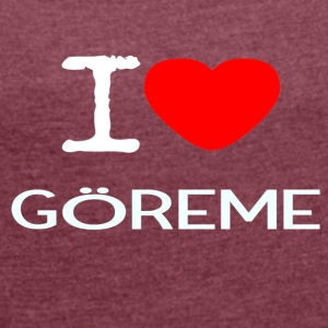 I LOVE GÖREME - Women's T-shirt with rolled up sleeves