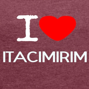 I LOVE Itacimirim - Women's T-shirt with rolled up sleeves