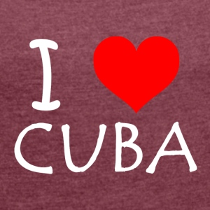 I Love Cuba - Women's T-shirt with rolled up sleeves