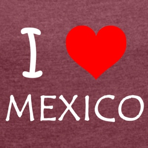 I Love Mexico - Women's T-shirt with rolled up sleeves