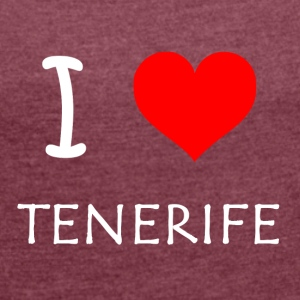 I Love Tenrife - Women's T-shirt with rolled up sleeves