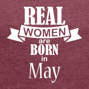 Real women are born in May - Women's T-shirt with rolled up sleeves