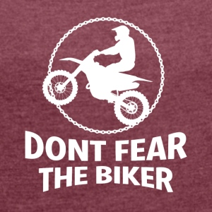 DONT FEAR THE BIKER - Women's T-shirt with rolled up sleeves