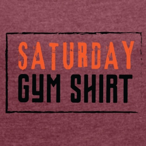 SATURDAY GYM SHIRT - Frauen T-Shirt mit gerollten Ärmeln