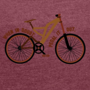 Pedal the Doubt out - Bicycle Passion! - Frauen T-Shirt mit gerollten Ärmeln