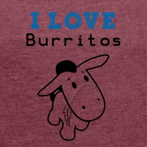I Love Burritos - Women's T-shirt with rolled up sleeves