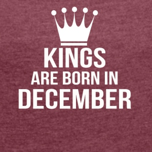 kings are born in december - Women's T-shirt with rolled up sleeves