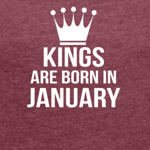 kings are born in january - Women's T-shirt with rolled up sleeves