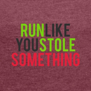 Run like you stole something - Women's T-shirt with rolled up sleeves
