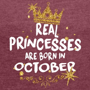 Real princesses are born in October! - Women's T-shirt with rolled up sleeves