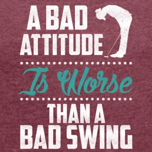 A bad attitude is worse Golf - Women's T-shirt with rolled up sleeves