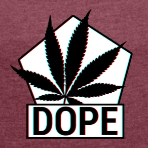 dope - Women's T-shirt with rolled up sleeves