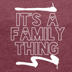Its a Family Thing - Family Love - Frauen T-Shirt mit gerollten Ärmeln