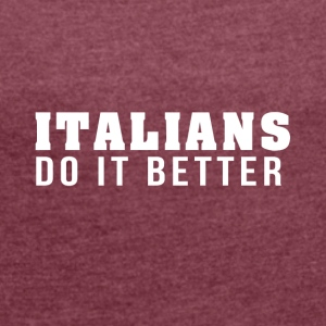 Italians are the best! - Women's T-shirt with rolled up sleeves
