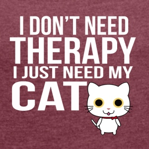 i dont need a therapy i just need my cat - Women's T-shirt with rolled up sleeves