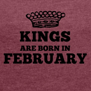 Kings are born in february - Women's T-shirt with rolled up sleeves