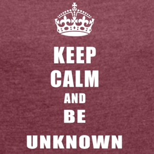 Unknown Rivals Keep Calm and be unknown - Women's T-shirt with rolled up sleeves