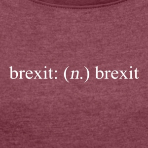 Brexit means Brexit - Women's T-shirt with rolled up sleeves