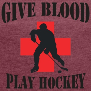Hockey Give Blood Play Hockey - Women's T-shirt with rolled up sleeves