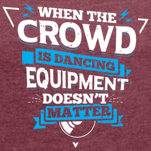 DJ - WHEN THE CROWD IS DANCING - Frauen T-Shirt mit gerollten Ärmeln