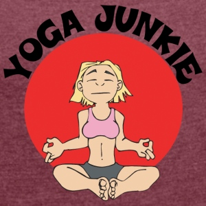 Yoga Junkie - Women's T-shirt with rolled up sleeves
