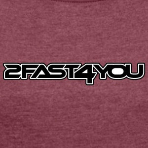 2fast4you - Women's T-shirt with rolled up sleeves