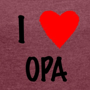 I Love OPA - Women's T-shirt with rolled up sleeves